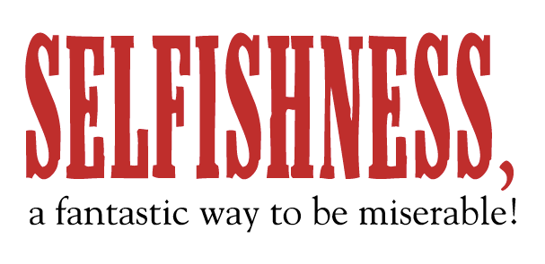 Selfishness-A-Fantastic-Way-To-Be-Miserable